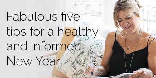 Fabulous five tips for a healthy and informed New Year