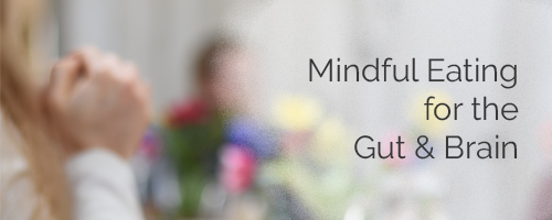 Mindful Eating for the Gut & Brain
